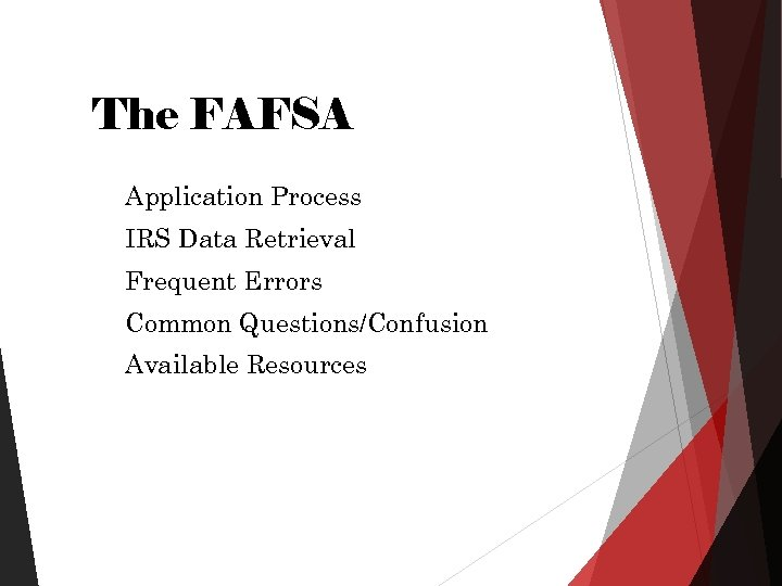 The FAFSA Application Process IRS Data Retrieval Frequent Errors Common Questions/Confusion Available Resources