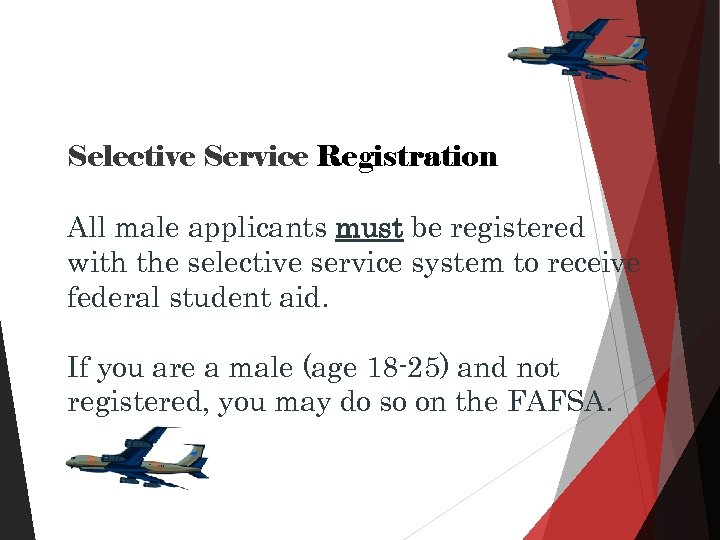 Selective Service Registration All male applicants must be registered with the selective service system