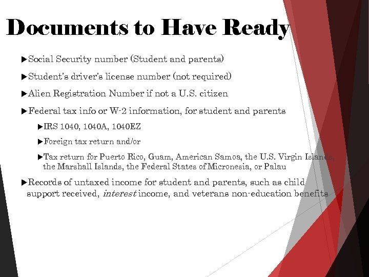 Documents to Have Ready Social Security number (Student and parents) Student's Alien driver's license