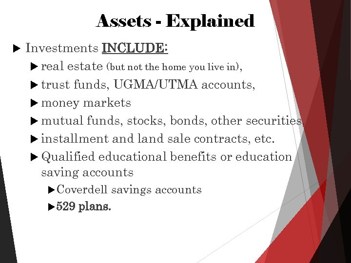 Assets - Explained Investments INCLUDE: real estate (but not the home you live in),
