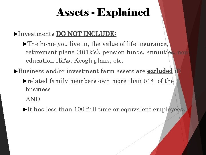 Assets - Explained Investments DO NOT INCLUDE: The home you live in, the value