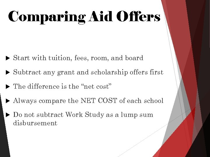 Comparing Aid Offers Start with tuition, fees, room, and board Subtract any grant and