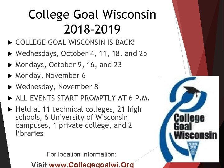 College Goal Wisconsin 2018 -2019 COLLEGE GOAL WISCONSIN IS BACK! Wednesdays, October 4, 11,