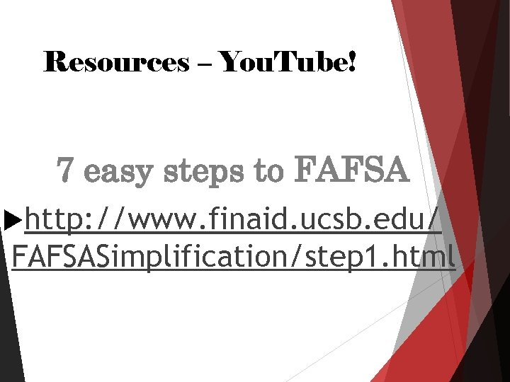 Resources – You. Tube! 7 easy steps to FAFSA http: //www. finaid. ucsb. edu/