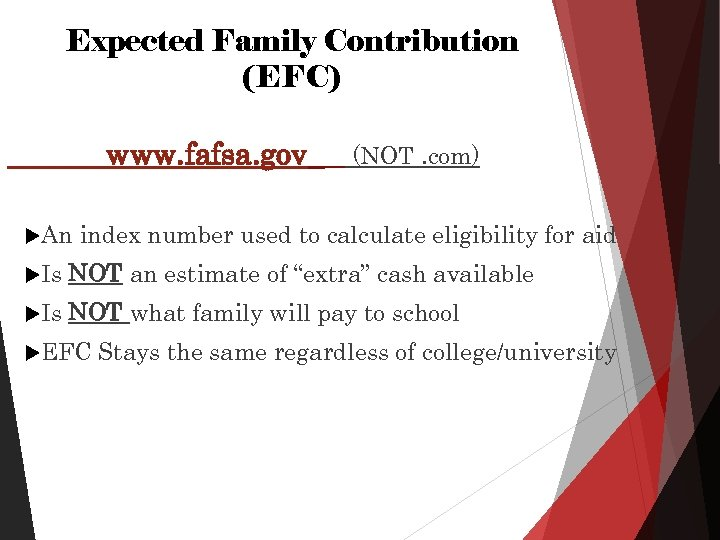 Expected Family Contribution (EFC) www. fafsa. gov An (NOT. com) index number used to