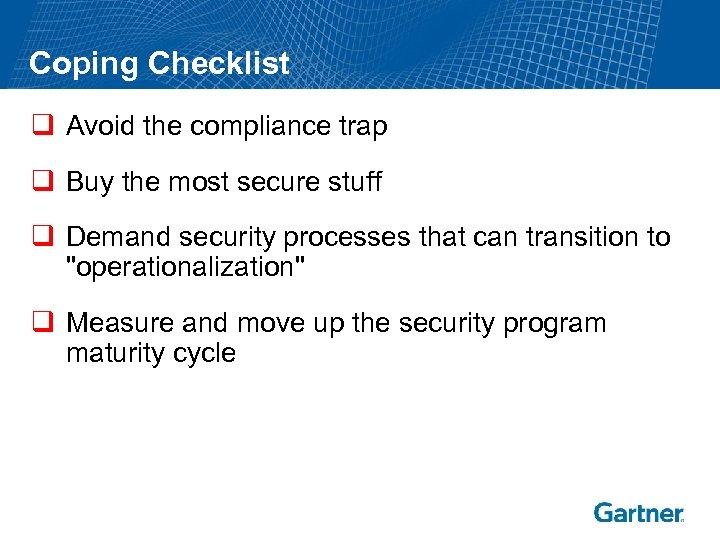 Coping Checklist q Avoid the compliance trap q Buy the most secure stuff q