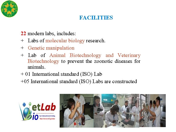 FACILITIES 22 modern labs, includes: + Labs of molecular biology research. + Genetic manipulation