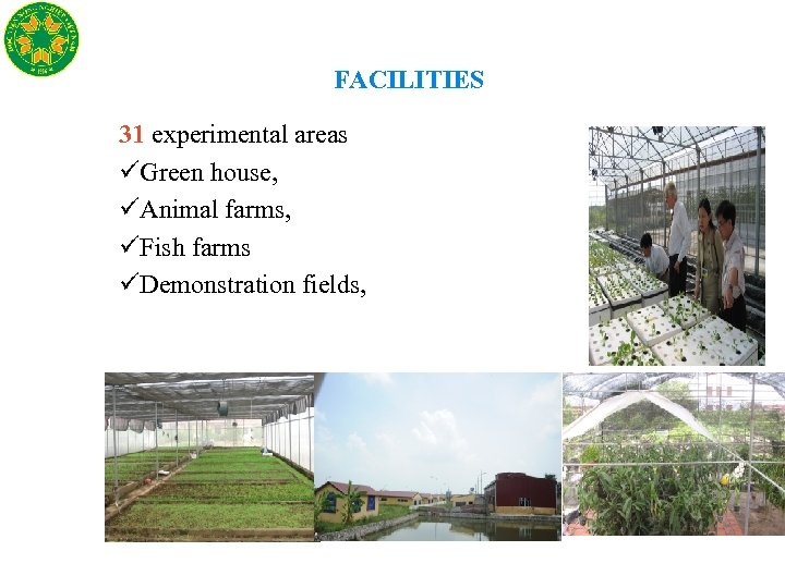 FACILITIES 31 experimental areas üGreen house, üAnimal farms, üFish farms üDemonstration fields,