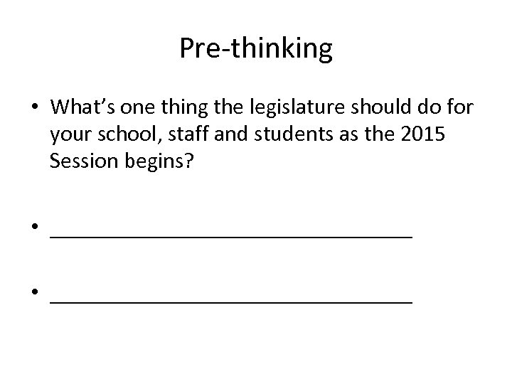 Pre-thinking • What's one thing the legislature should do for your school, staff and