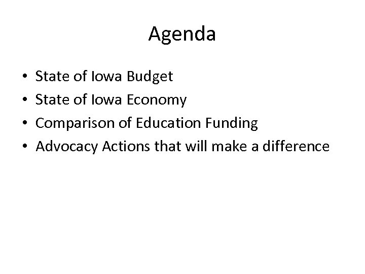 Agenda • • State of Iowa Budget State of Iowa Economy Comparison of Education