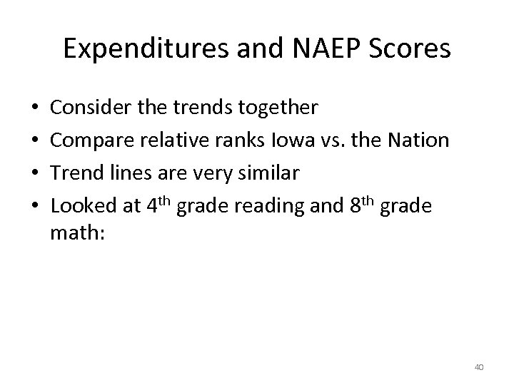 Expenditures and NAEP Scores • • Consider the trends together Compare relative ranks Iowa