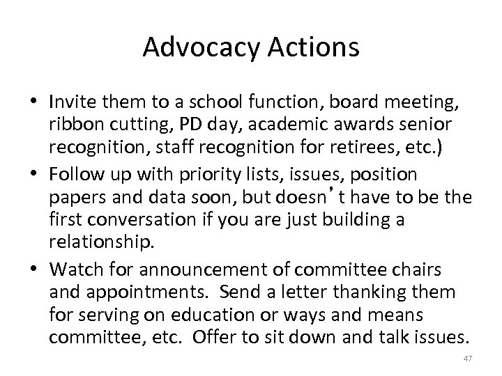 Advocacy Actions • Invite them to a school function, board meeting, ribbon cutting, PD