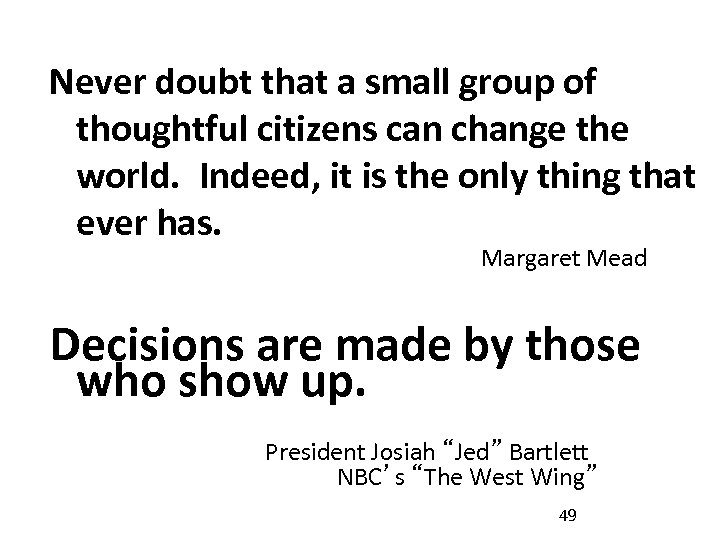Never doubt that a small group of thoughtful citizens can change the world. Indeed,