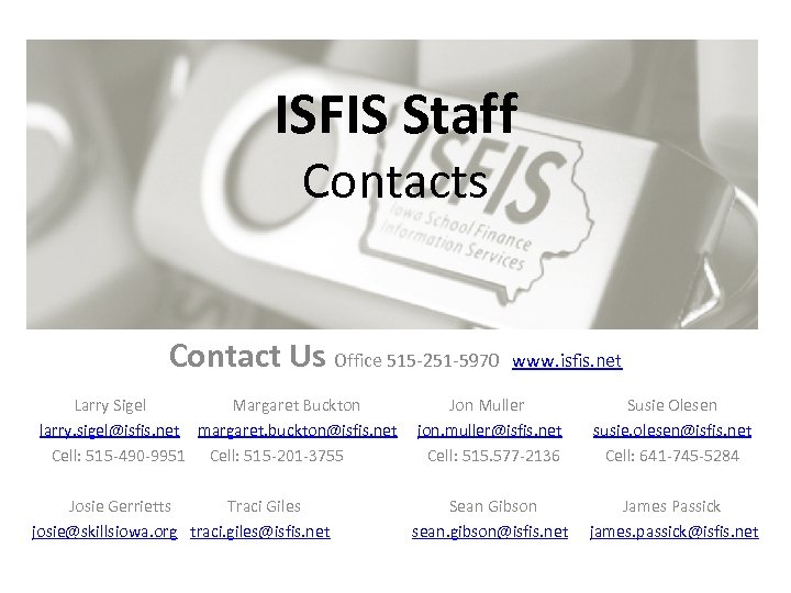 ISFIS Staff Contacts Contact Us Office 515 -251 -5970 www. isfis. net Larry Sigel