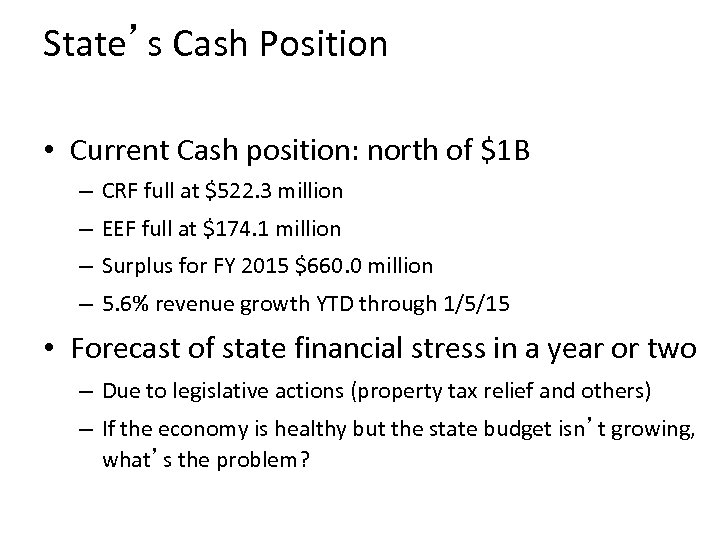 State's Cash Position • Current Cash position: north of $1 B – CRF full