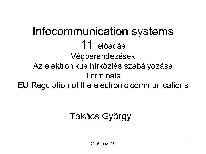 Infocommunication systems 11. előadás Végberendezések Az elektronikus hírközlés szabályozása Terminals EU Regulation of the