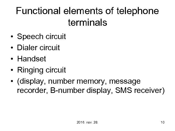 Functional elements of telephone terminals • • • Speech circuit Dialer circuit Handset Ringing