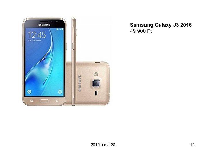 Samsung Galaxy J 3 2016 49 900 Ft 2016. nov. 28. 16