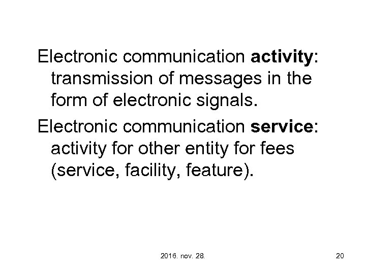 Electronic communication activity: transmission of messages in the form of electronic signals. Electronic communication