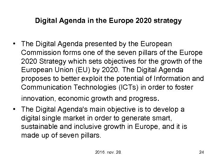 Digital Agenda in the Europe 2020 strategy • The Digital Agenda presented by the