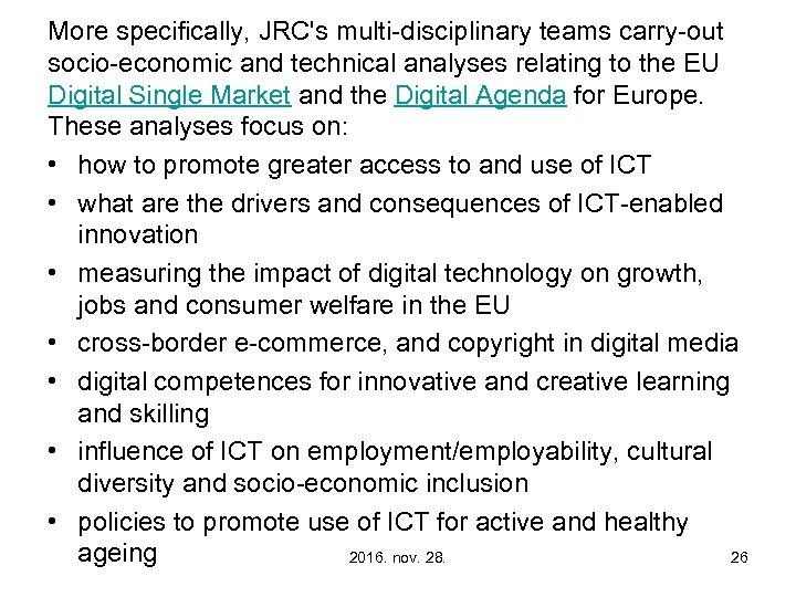 More specifically, JRC's multi-disciplinary teams carry-out socio-economic and technical analyses relating to the EU