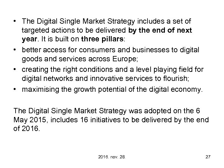 • The Digital Single Market Strategy includes a set of targeted actions to