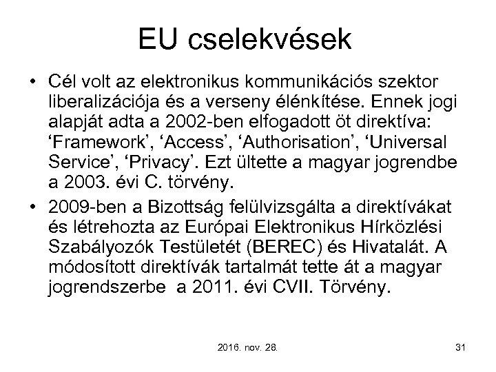 EU cselekvések • Cél volt az elektronikus kommunikációs szektor liberalizációja és a verseny élénkítése.