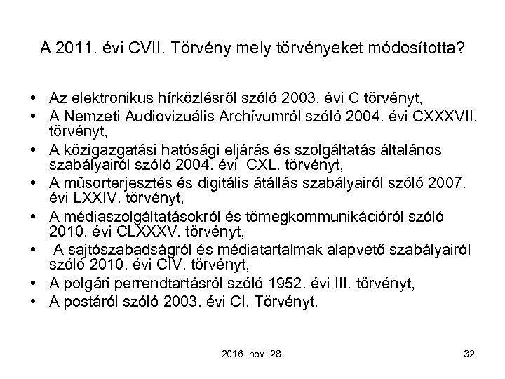 A 2011. évi CVII. Törvény mely törvényeket módosította? • Az elektronikus hírközlésről szóló 2003.