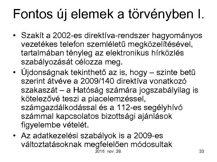 Fontos új elemek a törvényben I. • Szakít a 2002 -es direktíva-rendszer hagyományos vezetékes