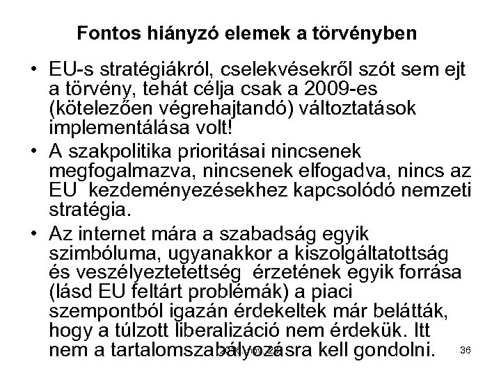 Fontos hiányzó elemek a törvényben • EU-s stratégiákról, cselekvésekről szót sem ejt a törvény,