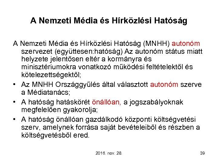A Nemzeti Média és Hírközlési Hatóság (MNHH) autonóm szervezet (együttesen: hatóság) Az autonóm státus