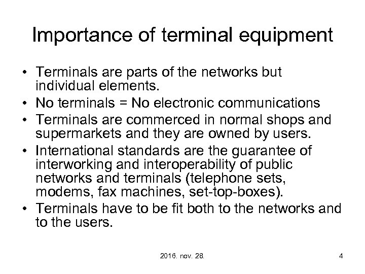 Importance of terminal equipment • Terminals are parts of the networks but individual elements.