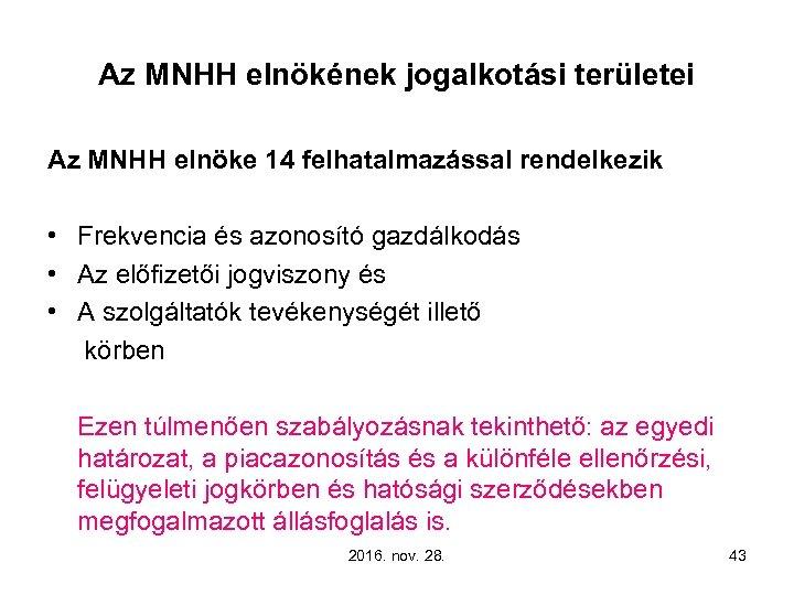 Az MNHH elnökének jogalkotási területei Az MNHH elnöke 14 felhatalmazással rendelkezik • Frekvencia és