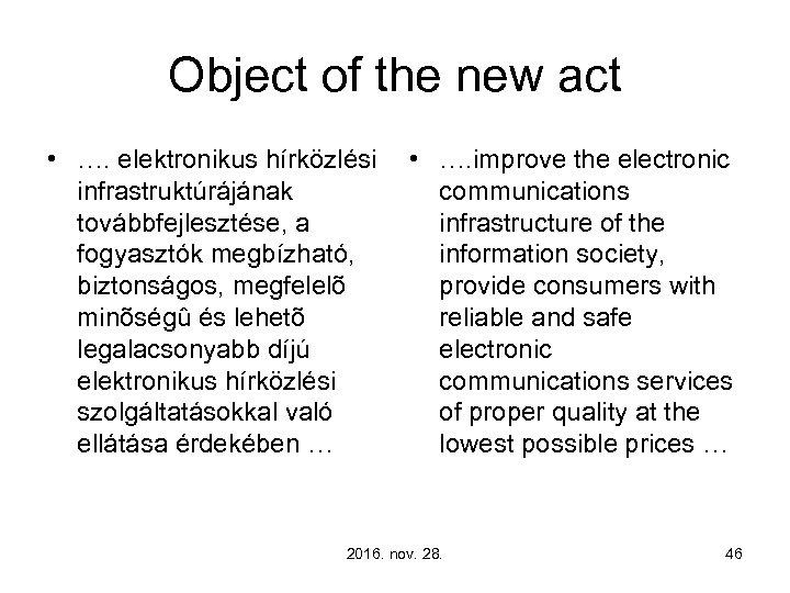 Object of the new act • …. elektronikus hírközlési • …. improve the electronic