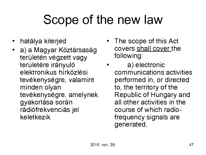 Scope of the new law • hatálya kiterjed • The scope of this Act