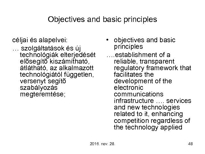 Objectives and basic principles céljai és alapelvei: … szolgáltatások és új technológiák elterjedését elõsegítõ