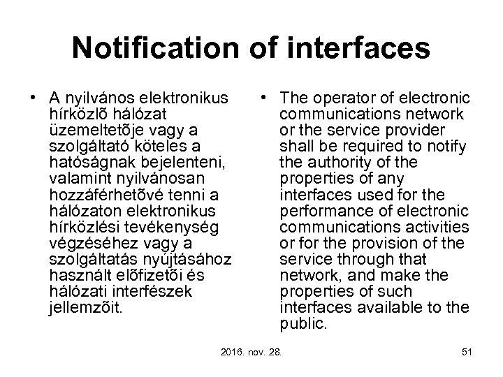 Notification of interfaces • A nyilvános elektronikus hírközlõ hálózat üzemeltetõje vagy a szolgáltató köteles