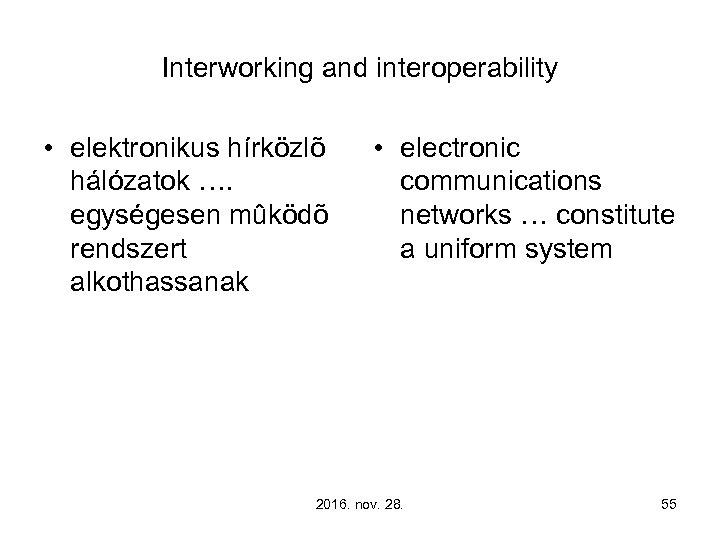 Interworking and interoperability • elektronikus hírközlõ hálózatok …. egységesen mûködõ rendszert alkothassanak • electronic