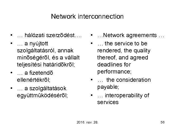 Network interconnection • … hálózati szerzõdést…. • … a nyújtott szolgáltatásról, annak minõségérõl, és