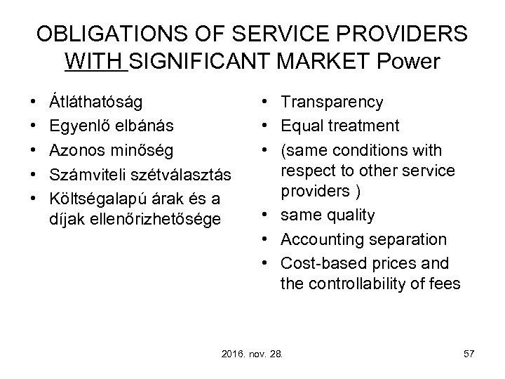 OBLIGATIONS OF SERVICE PROVIDERS WITH SIGNIFICANT MARKET Power • • • Átláthatóság Egyenlő elbánás