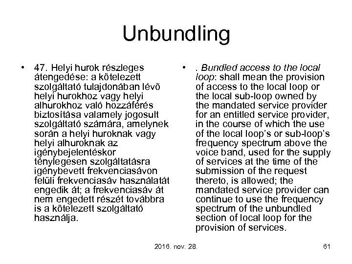 Unbundling • 47. Helyi hurok részleges átengedése: a kötelezett szolgáltató tulajdonában lévõ helyi hurokhoz