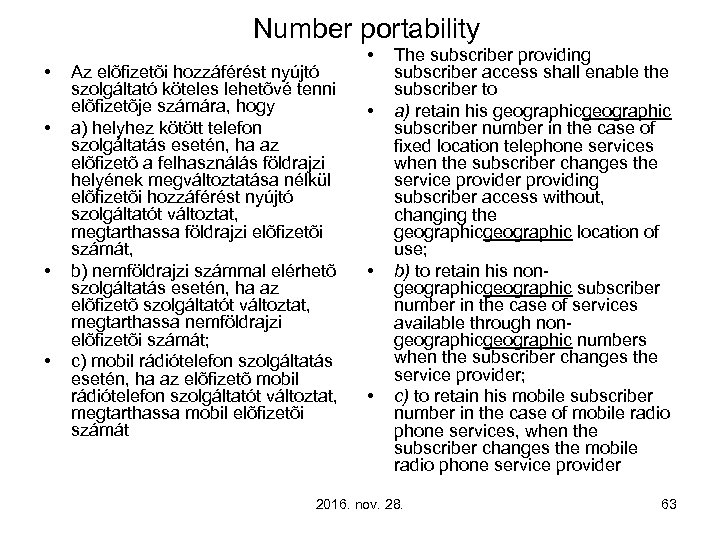 Number portability • • Az elõfizetõi hozzáférést nyújtó szolgáltató köteles lehetõvé tenni elõfizetõje számára,