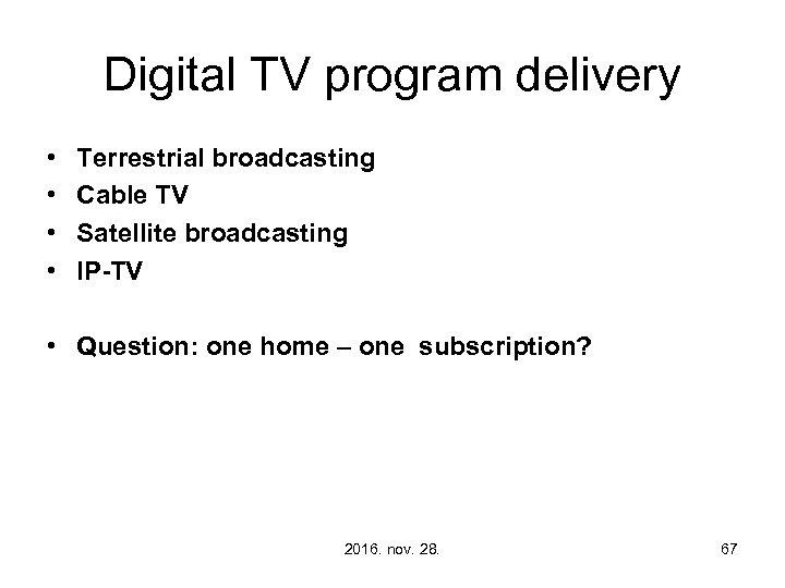 Digital TV program delivery • • Terrestrial broadcasting Cable TV Satellite broadcasting IP-TV •