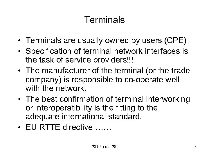 Terminals • Terminals are usually owned by users (CPE) • Specification of terminal network
