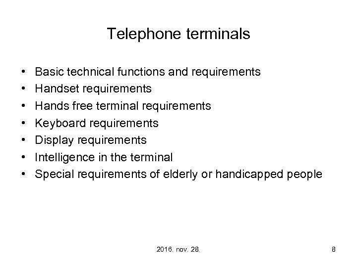 Telephone terminals • • Basic technical functions and requirements Handset requirements Hands free terminal