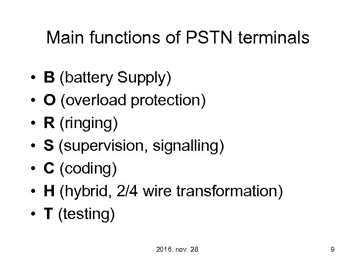 Main functions of PSTN terminals • • B (battery Supply) O (overload protection) R