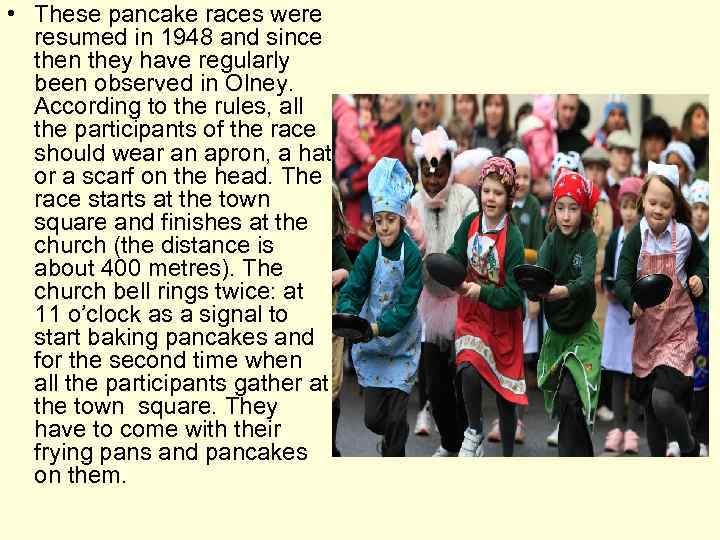 • These pancake races were resumed in 1948 and since then they have