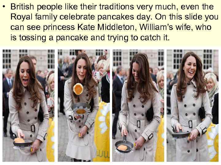 • British people like their traditions very much, even the Royal family celebrate