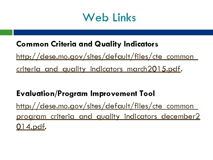 Web Links Common Criteria and Quality Indicators http: //dese. mo. gov/sites/default/files/cte_common_ criteria_and_quality_indicators_march 2015. pdf.