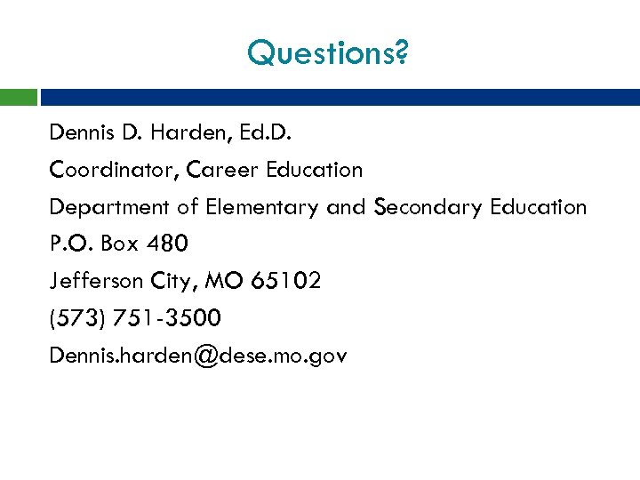 Questions? Dennis D. Harden, Ed. D. Coordinator, Career Education Department of Elementary and Secondary
